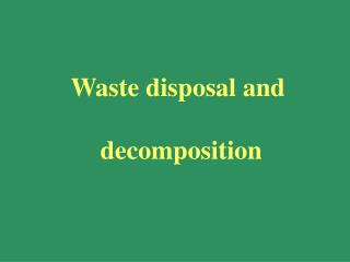 Waste disposal and  decomposition