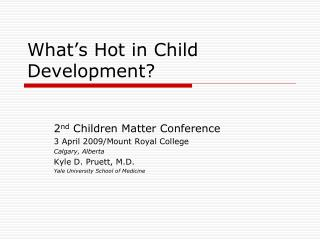 What's Hot in Child Development?