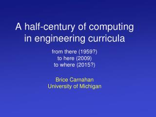 A half-century of computing in engineering curricula from there (1959?)  to here (2009) to where (2015?)