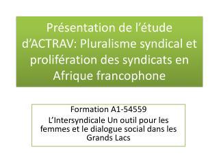 Présentation de l'étude d'ACTRAV: Pluralisme syndical et prolifération des syndicats en Afrique francophone