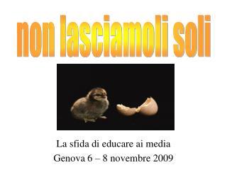 La sfida di educare ai media Genova 6 � 8 novembre 2009