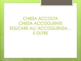 CHIESA ACCOLTA CHIESA ACCOGLIENTE EDUCARE ALL'ACCOGLIENZA… E OLTRE