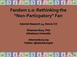 "Fandom 2.0:  Rethinking the ""Non- Particpatory "" Fan"