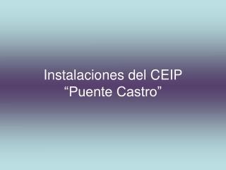 """Instalaciones del CEIP """"Puente Castro"""""""
