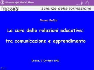 La cura delle relazioni educative: tra comunicazione e apprendimento Cecina, 7 Ottobre 2011