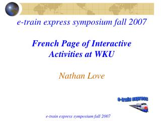 e-train express symposium fall 2007 French Page of Interactive Activities at WKU Nathan Love
