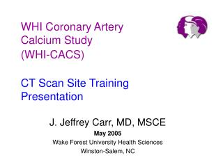 WHI Coronary Artery Calcium Study WHI-CACS   CT Scan Site Training Presentation
