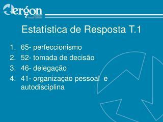 Estatística de Resposta T.1