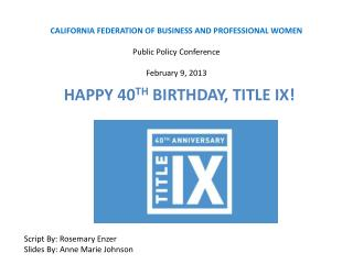 CALIFORNIA FEDERATION OF BUSINESS AND PROFESSIONAL WOMEN Public Policy Conference February 9, 2013