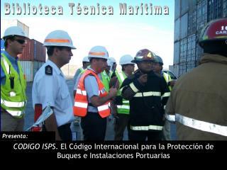 CODIGO ISPS . El Código Internacional para la Protección de Buques e Instalaciones Portuarias