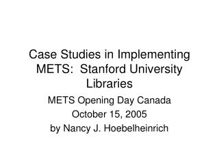 Case Studies in Implementing METS:  Stanford University Libraries