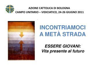 AZIONE CATTOLICA DI BOLOGNA  CAMPO UNITARIO – VIDICIATICO, 24-26 GIUGNO 2011
