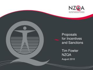 Proposals for Incentives and Sanctions Tim Fowler NZQA August 2010