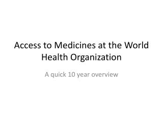 Access to Medicines at the World Health Organization