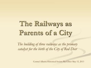 The Railways as Parents of a City