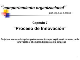""" comportamiento organizacional "" prof. ing. Luis F. Hevia R"