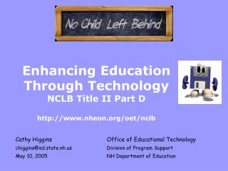 Enhancing Education Through Technology NCLB Title II Part D http://www.nheon.org/oet/nclb