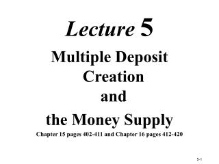 Lecture  5 Multiple Deposit Creation  and  the Money Supply Chapter 15 pages 402-411 and Chapter 16 pages 412-420