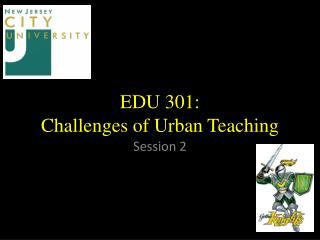EDU 301:  Challenges of Urban Teaching
