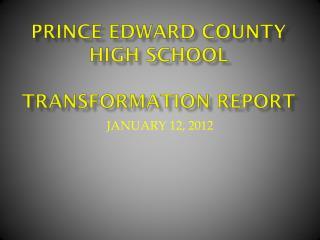 PRINCE EDWARD COUNTY HIGH SCHOOL TRANSFORMATION REPORT