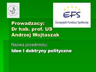 Prowadzacy: Dr hab. prof. US  Andrzej Wojtaszak