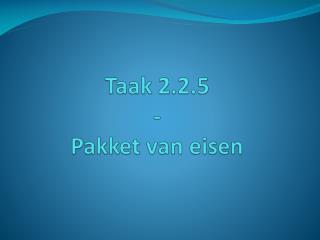 Taak 2.2.5 - Pakket  van  eisen