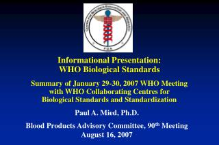Paul A. Mied, Ph.D. Blood Products Advisory Committee, 90 th  Meeting August 16, 2007