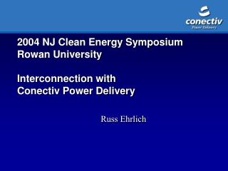 2004 NJ Clean Energy Symposium Rowan University Interconnection with  Conectiv Power Delivery
