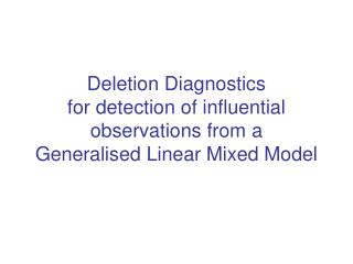 Deletion Diagnostics  for detection of influential observations from a  Generalised Linear Mixed Model