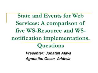 State and Events for Web Services: A comparison of five WS-Resource and WS-notification implementations. Questions