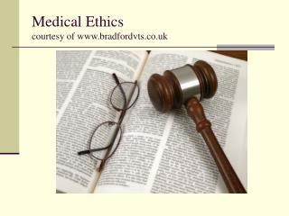 Medical Ethics  courtesy of www.bradfordvts.co.uk
