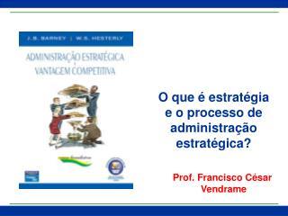 O que � estrat�gia e o processo de administra��o estrat�gica?
