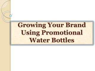 Growing Your Brand Using Promotional Water Bottles