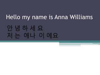 Hello my name is Anna Williams