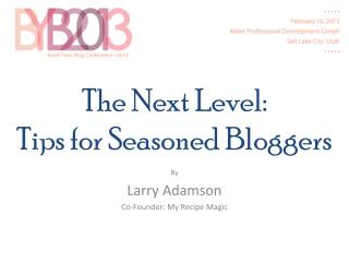 The Next Level: Tips for Seasoned Bloggers