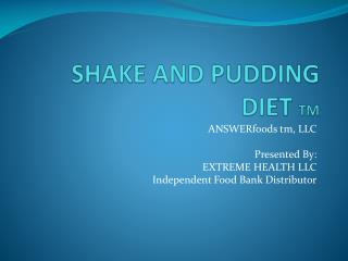 SHAKE AND PUDDING DIET  TM