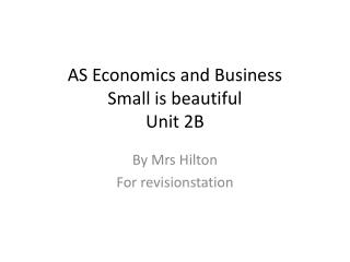 AS Economics and Business Small is beautiful Unit 2B