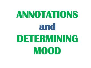 ANNOTATIONS and DETERMINING MOOD
