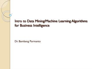 Intro to  Data Mining/Machine Learning Algorithms for Business Intelligence
