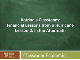Katrina's Classroom:  Financial Lessons from a Hurricane  Lesson  2: In the Aftermath