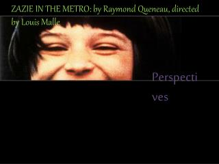ZAZIE IN THE METRO: by Raymond  Queneau ,  directed by Louis  Malle