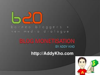 BLOG MONETISATION by  Addy Kho