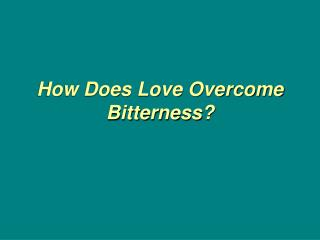 How Does Love Overcome  Bitterness?
