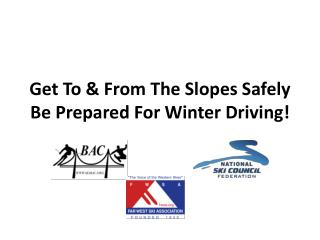 Get  To &  F rom  T he  S lopes  S afely  Be  P repared  F or  Winter Driving!