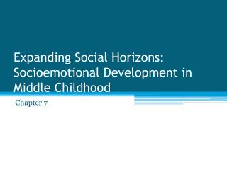 Expanding Social Horizons: Socioemotional Development in Middle Childhood
