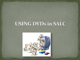 USING DVDs in SALC