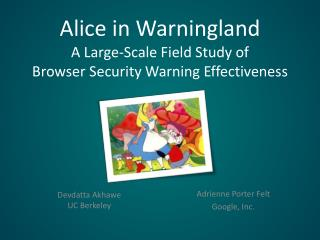 Alice in  Warningland A  Large-Scale Field Study of  Browser  Security  Warning Effectiveness