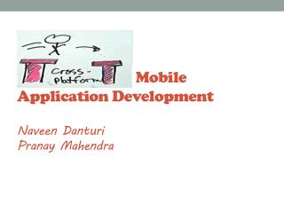 Cross Platform Mobile Application Development Naveen  Danturi Pranay Mahendra