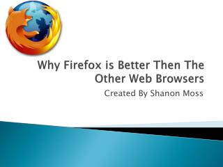 Why Firefox is Better Then The Other Web Browsers