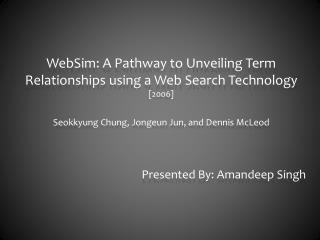 WebSim: A Pathway to Unveiling Term Relationships using a Web Search  Technology [2006] Seokkyung Chung,  Jongeun  Jun,